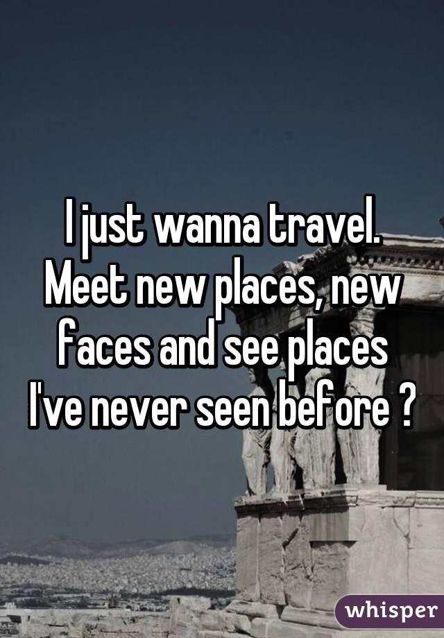 Meet new places