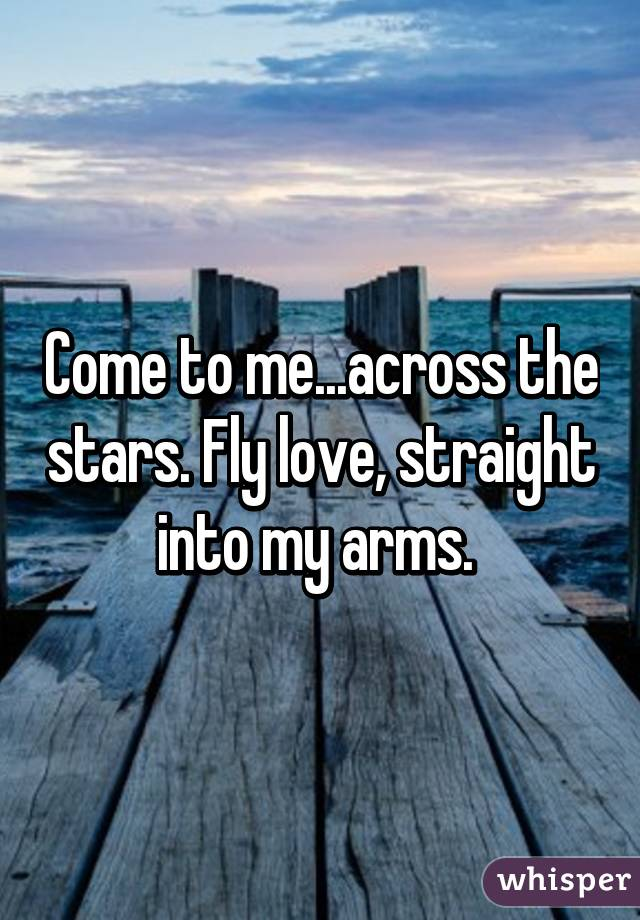 come in my arms