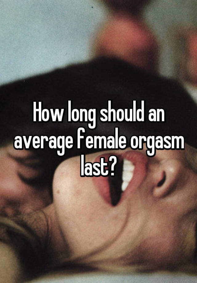 How To Make Female Orgasm Last Longer
