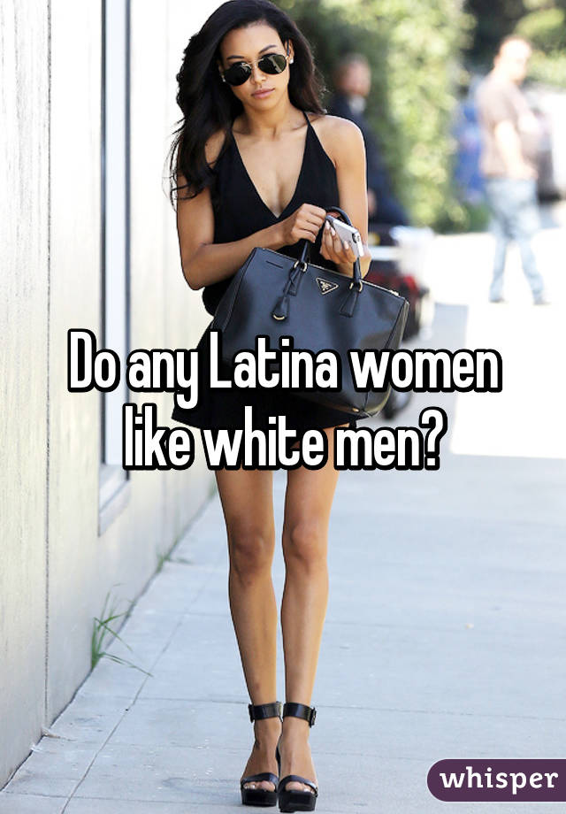 Do latinas like white men