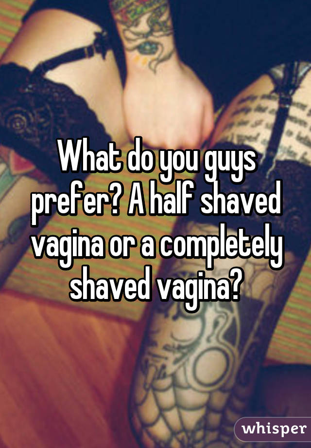 Do guys like shaved pussies