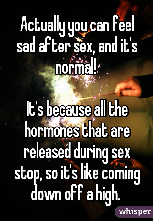 Why do you feel sad after sex