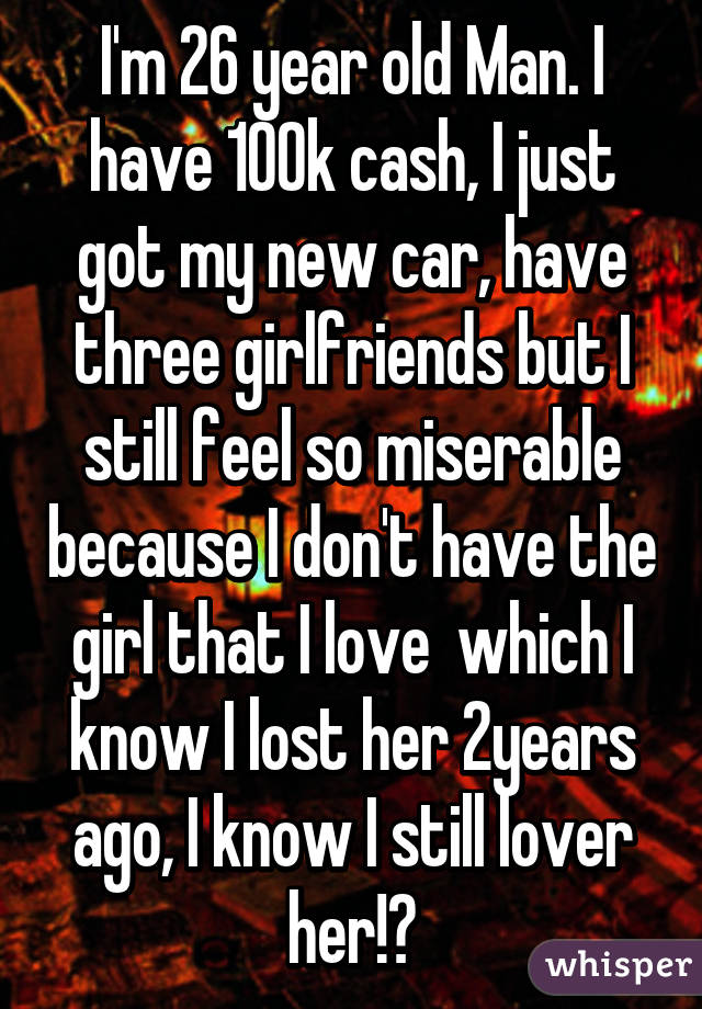 I\'m 26 year old Man. I have 100k cash, I just got my new car, have ...