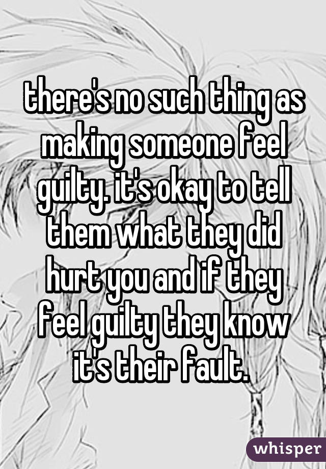 how to make someone feel guilty for hurting you