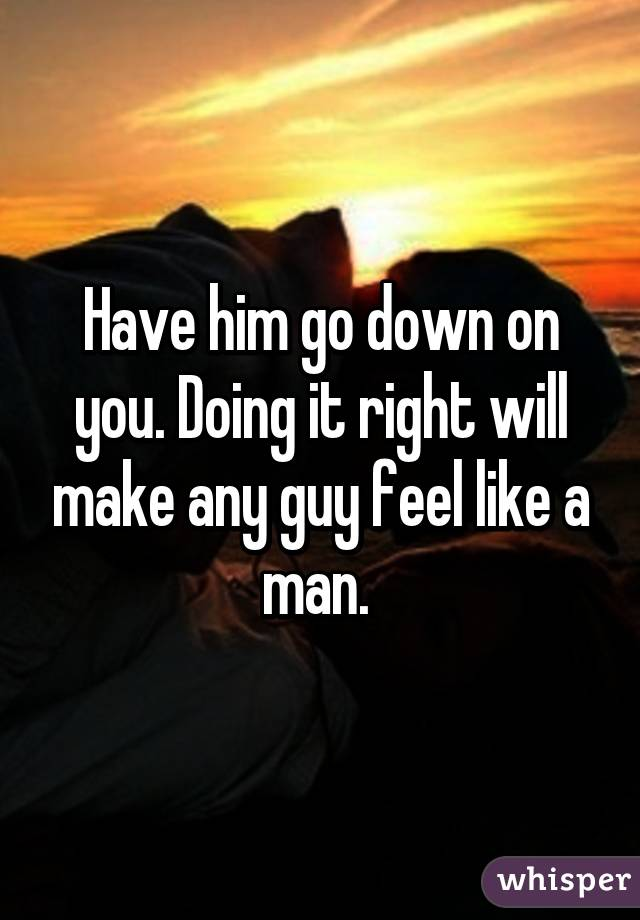 How To Make A Guy Go Down On You