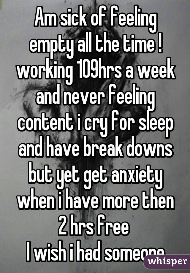Am sick of feeling empty all the time working 109hrs a week and am sick of feeling empty all the time working 109hrs a week and never feeling thecheapjerseys Image collections