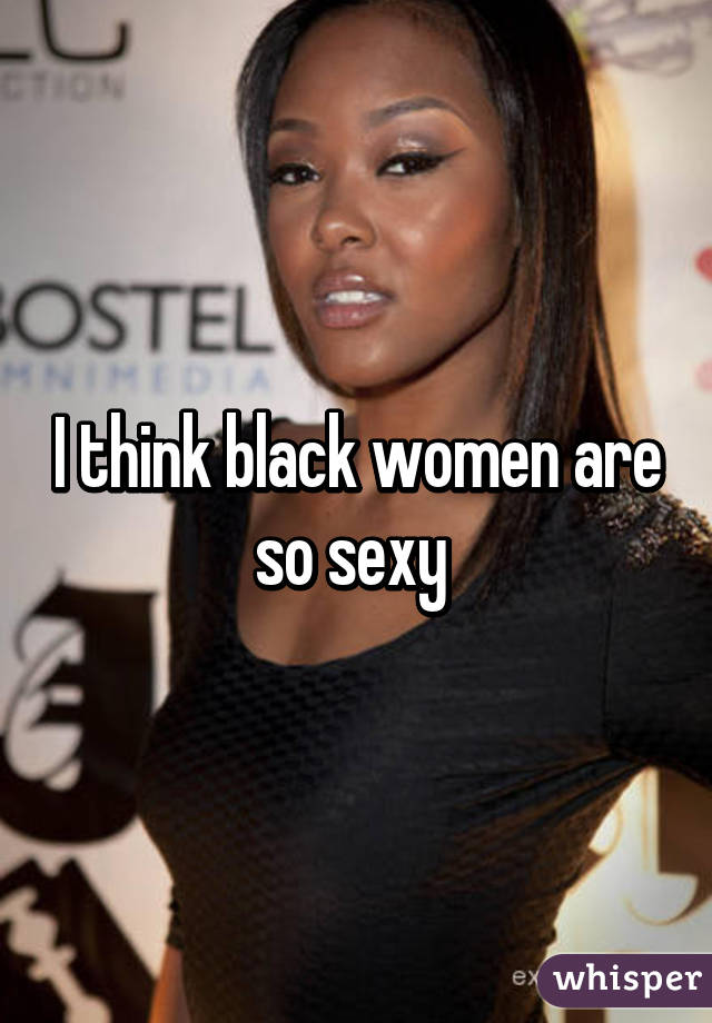 Why are black women so sexy