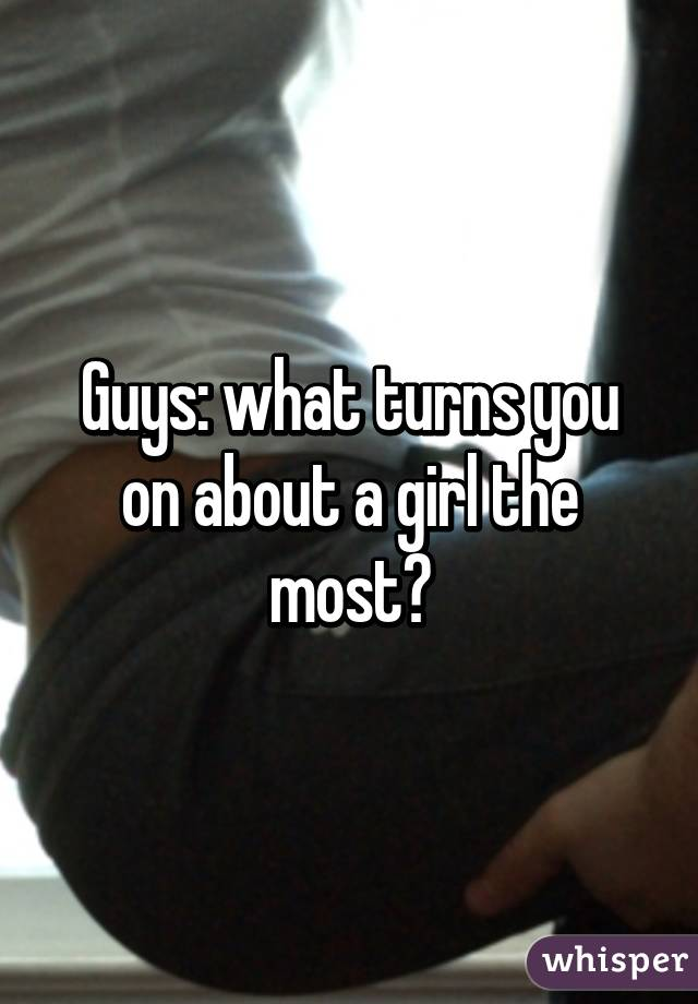 What Turns A Guy On The Most