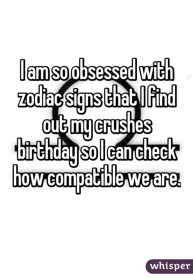 I am so obsessed with zodiac signs that I find out my