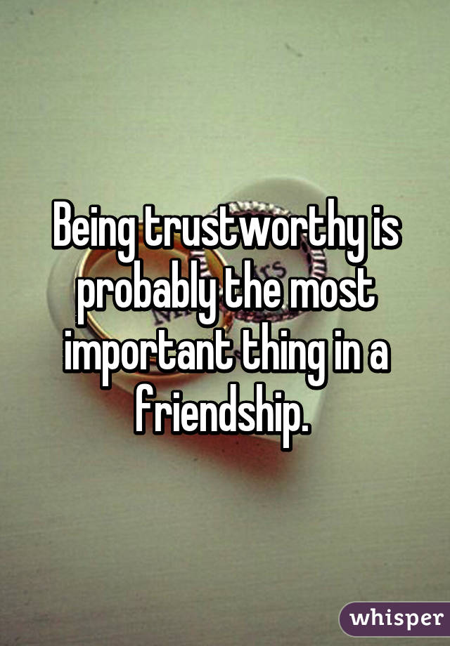 Why is being trustworthy important