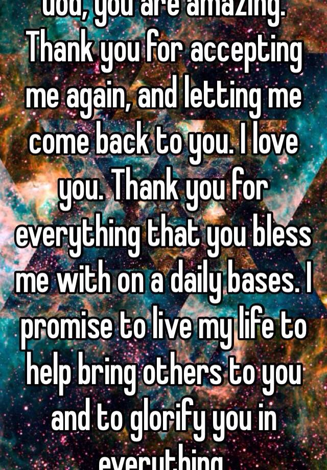 God You Are Amazing Thank You For Accepting Me Again And Letting