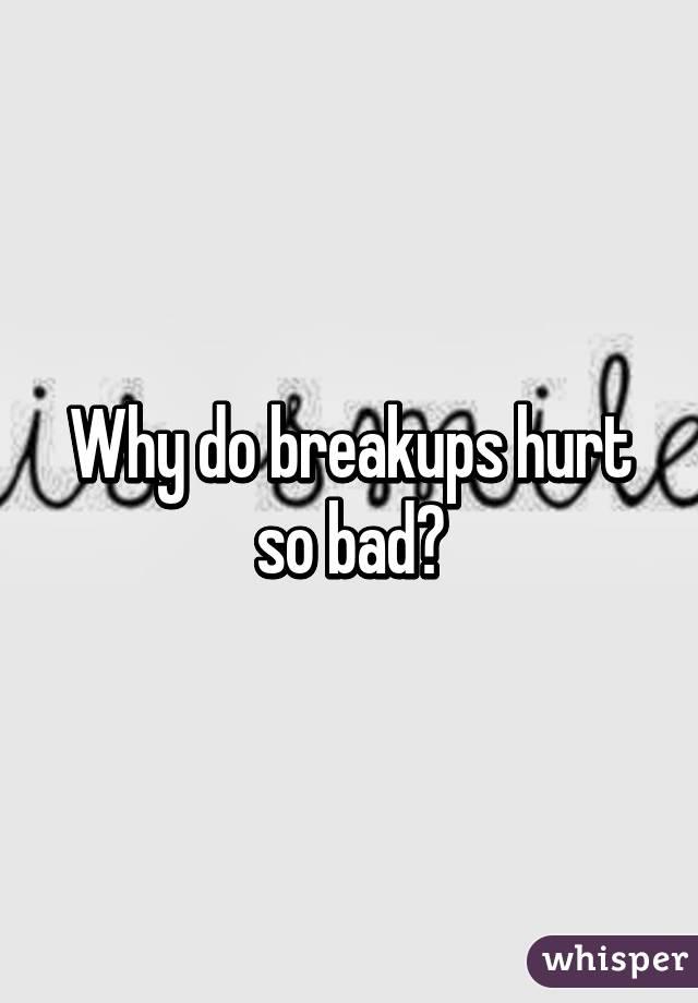 Breakups hurt