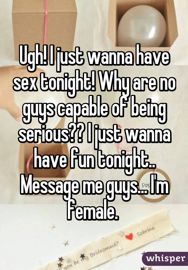 I just wanna have sex toniht