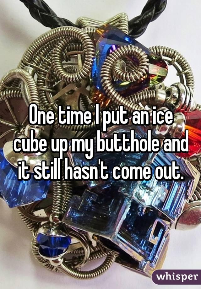 Ice cube up my bottom