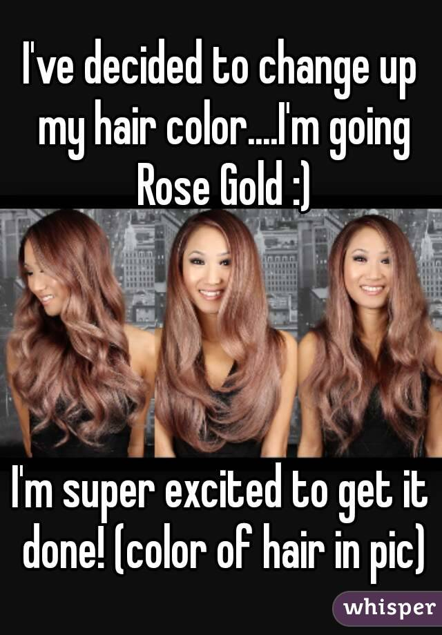 Ive Decided To Change Up My Hair Colorim Going Rose Gold I