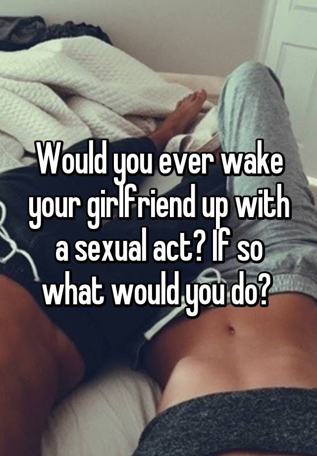 Best way to wake up your girlfriend sexually
