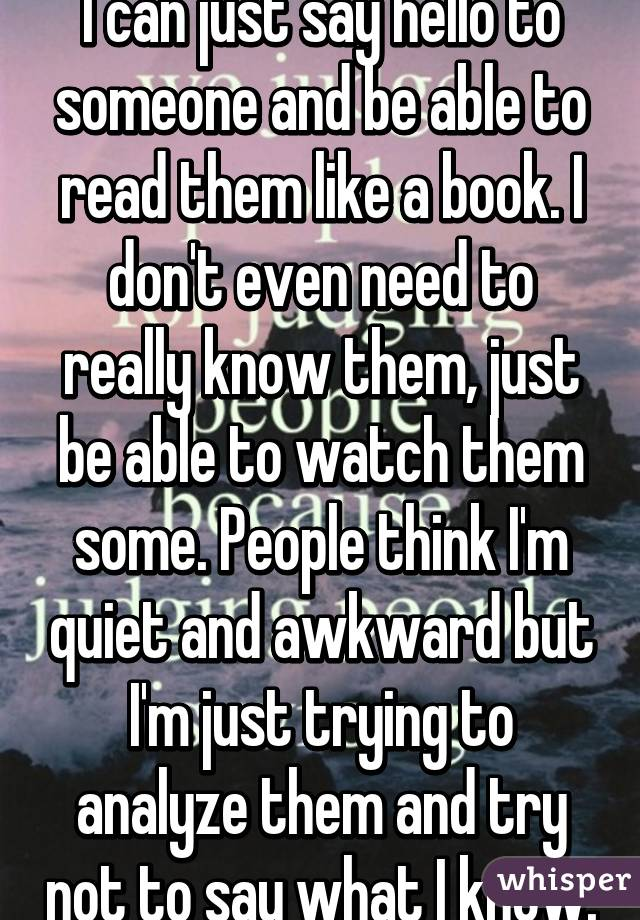I Can Just Say Hello To Someone And Be Able To Read Them