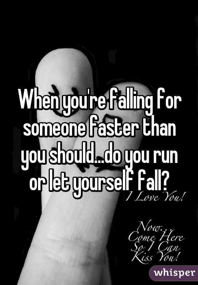 When you fall for someone
