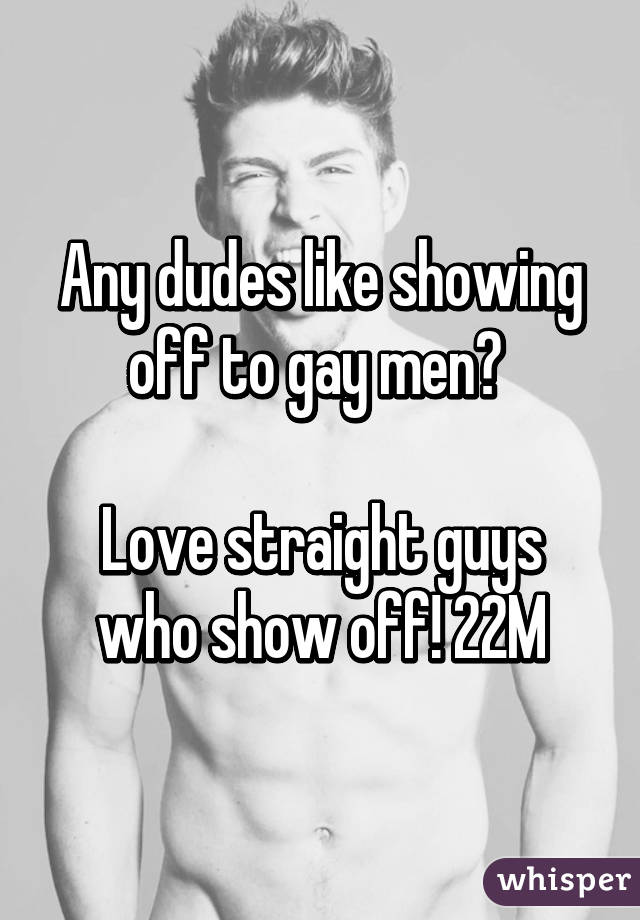 Straight guys showing off