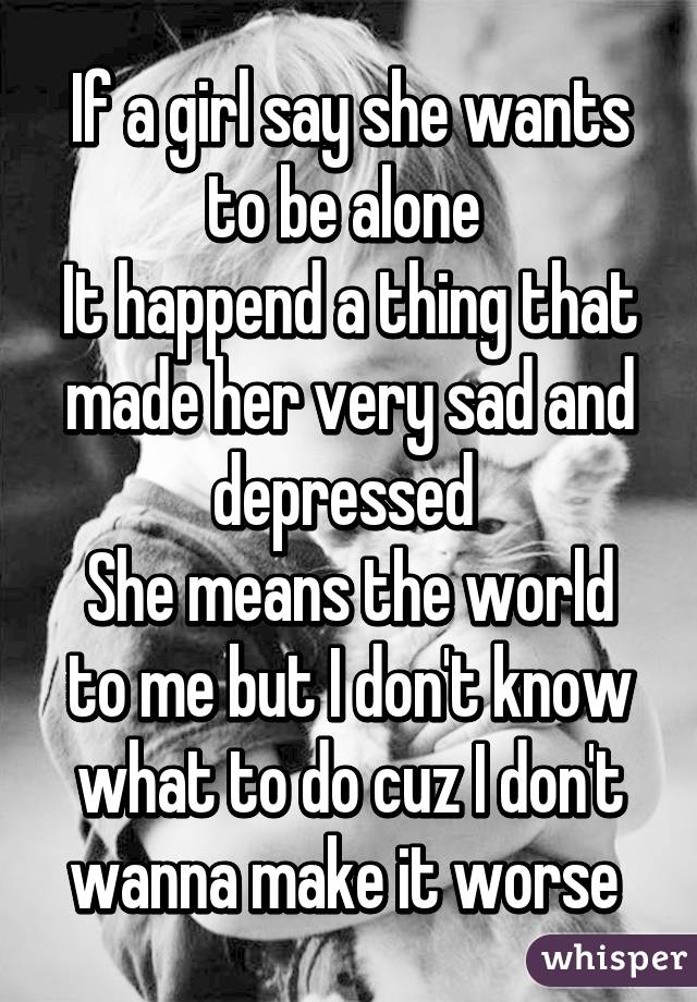 Alone Be Wants Says She To She