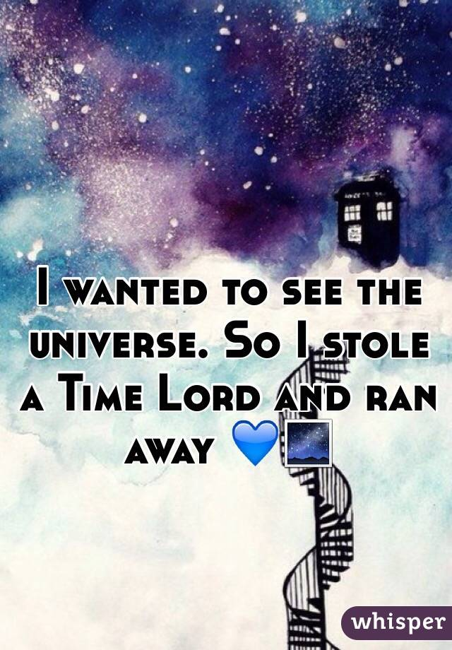 I Wanted To See The Universe So Stole A Time Lord And Ran Away