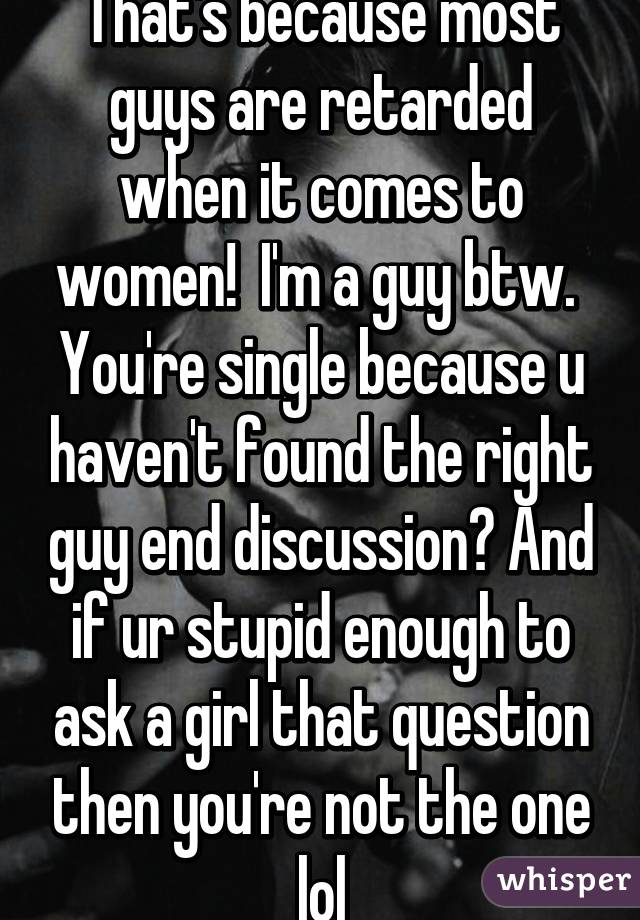 Why do guys ask why are you single