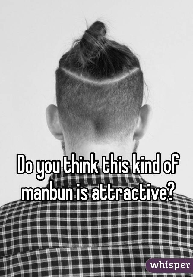 Do you think this kind of manbun is attractive?