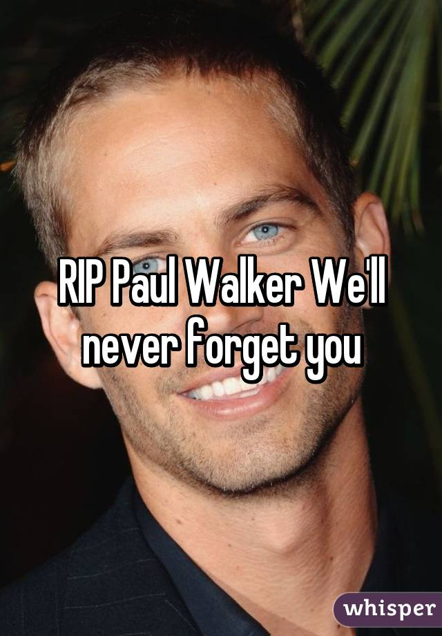 RIP Paul Walker We'll never forget you