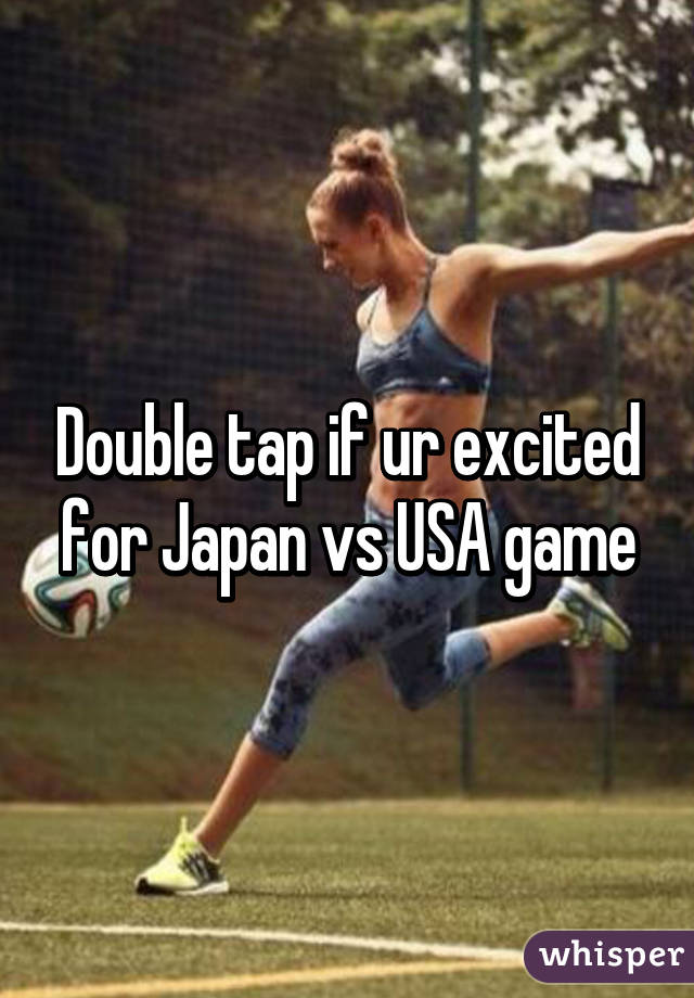 Double tap if ur excited for Japan vs USA game