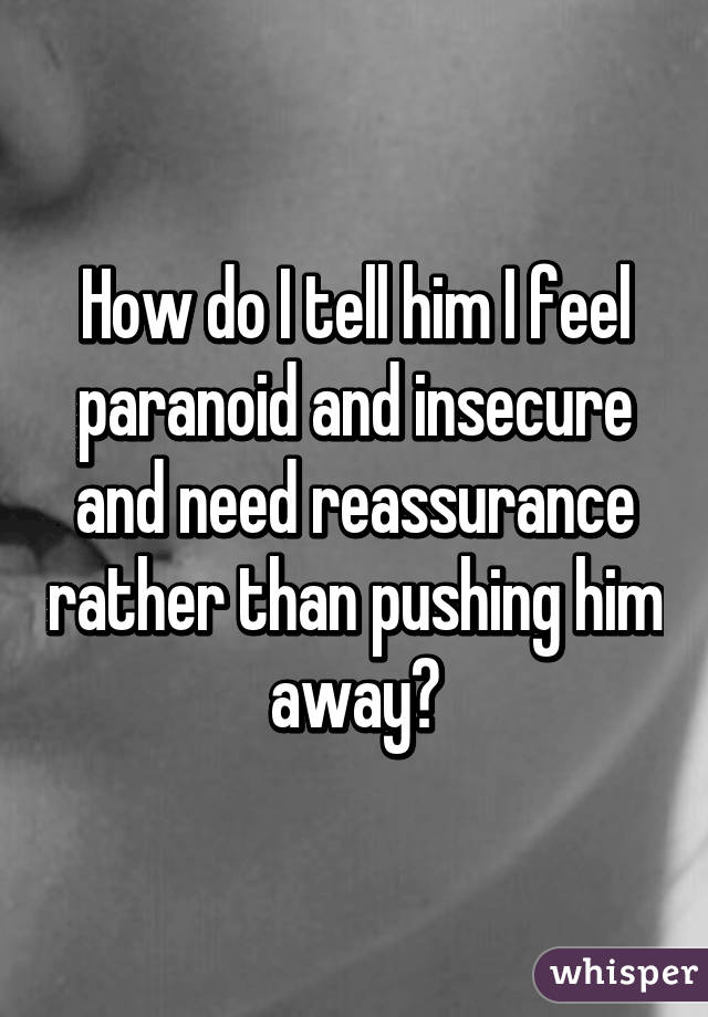 Paranoid and insecure