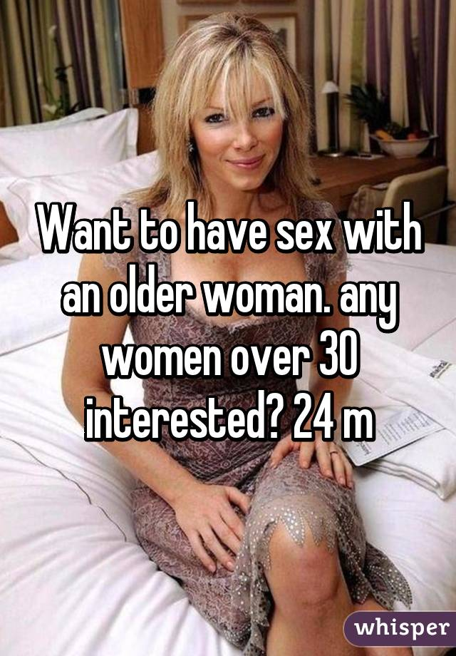 I want to have sex with older women