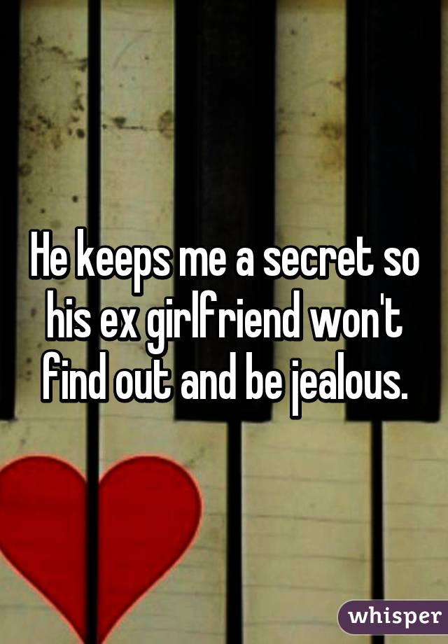 he keeps me a secret