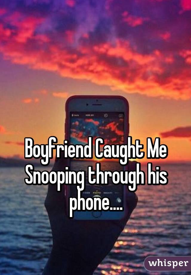 Snooped on boyfriends phone