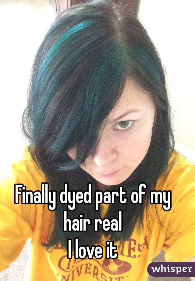 Finally dyed part of my hair real I love it