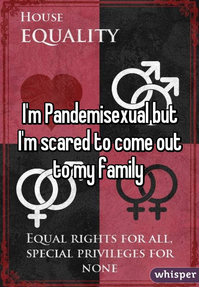 I'm Pandemisexual but I'm scared to come out to my family