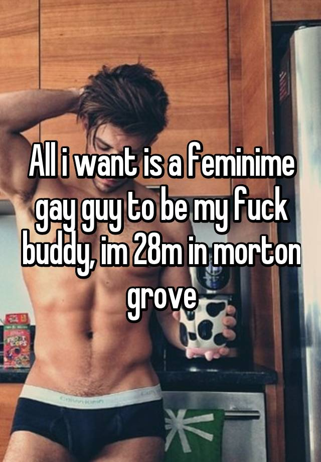 I want a gay fuck buddy
