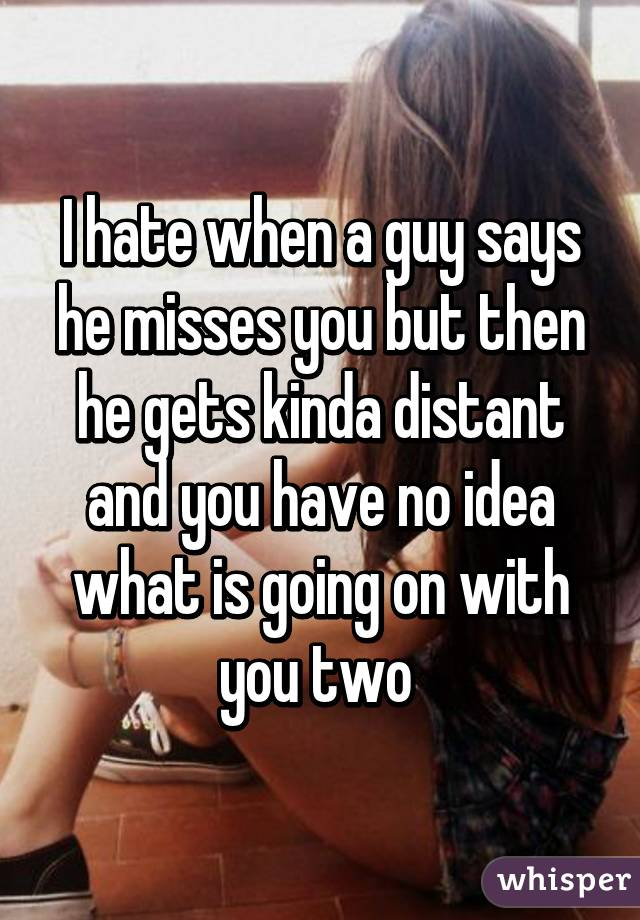 If a guy tells you he misses you