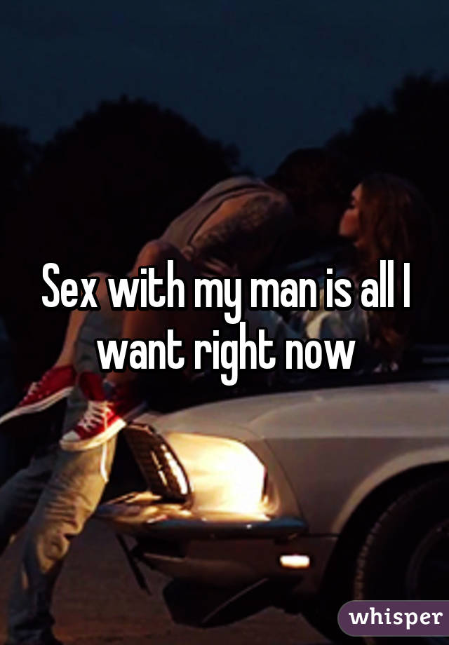 I want sex now