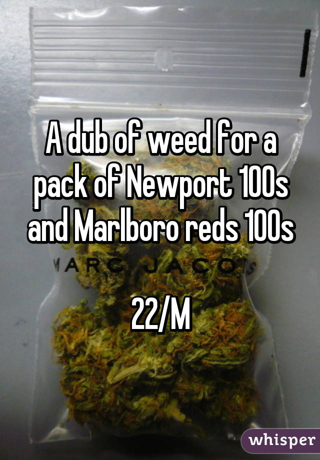A dub of weed for a pack of Newport 100s and Marlboro reds
