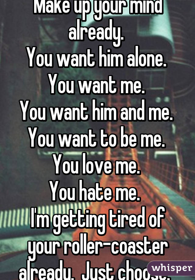 Do You Really Want Him Or Me