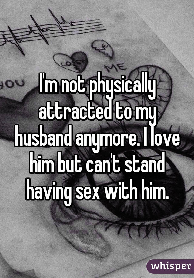 Not sexually attracted to my husband anymore