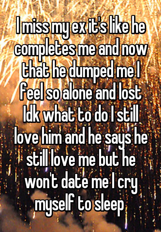 he dumped me but i still love him