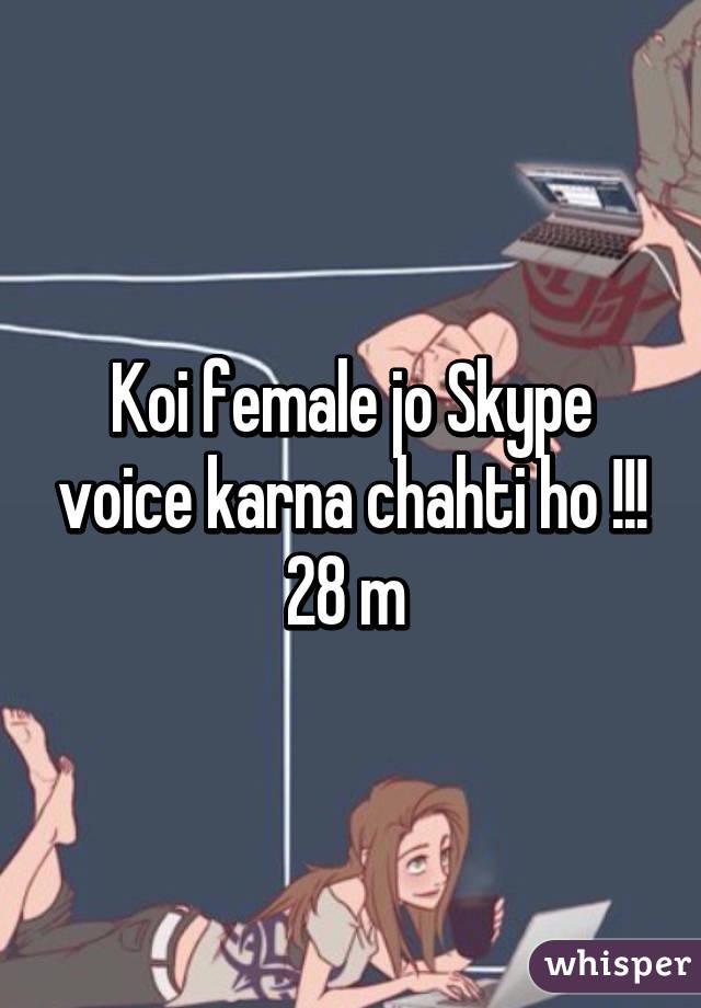 Koi female jo Skype voice karna chahti ho !!! 28 m