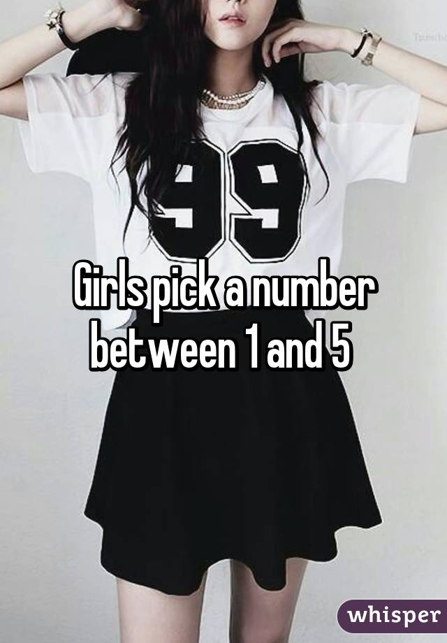 Girls pick a number between 1 and 5