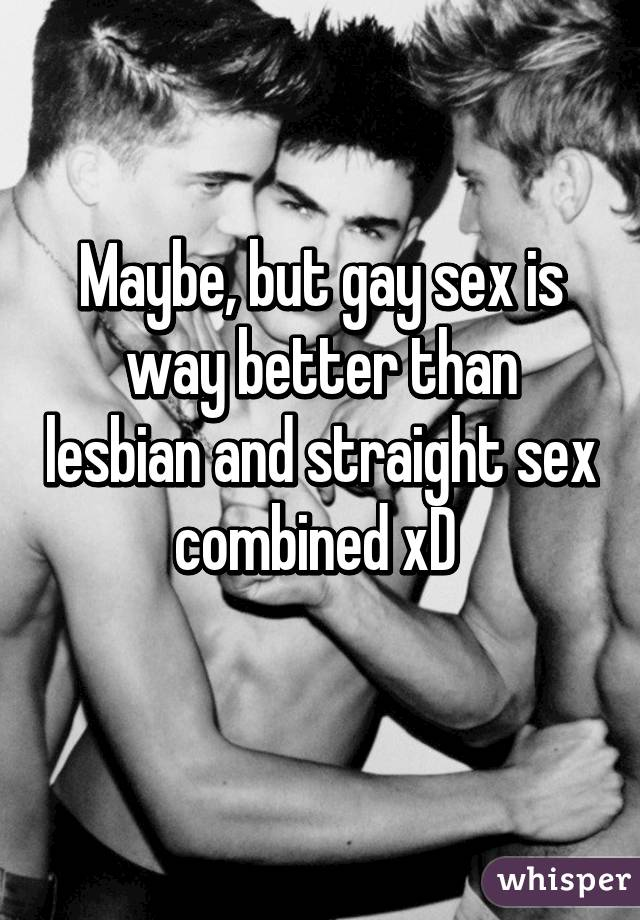 Why gay sex is better