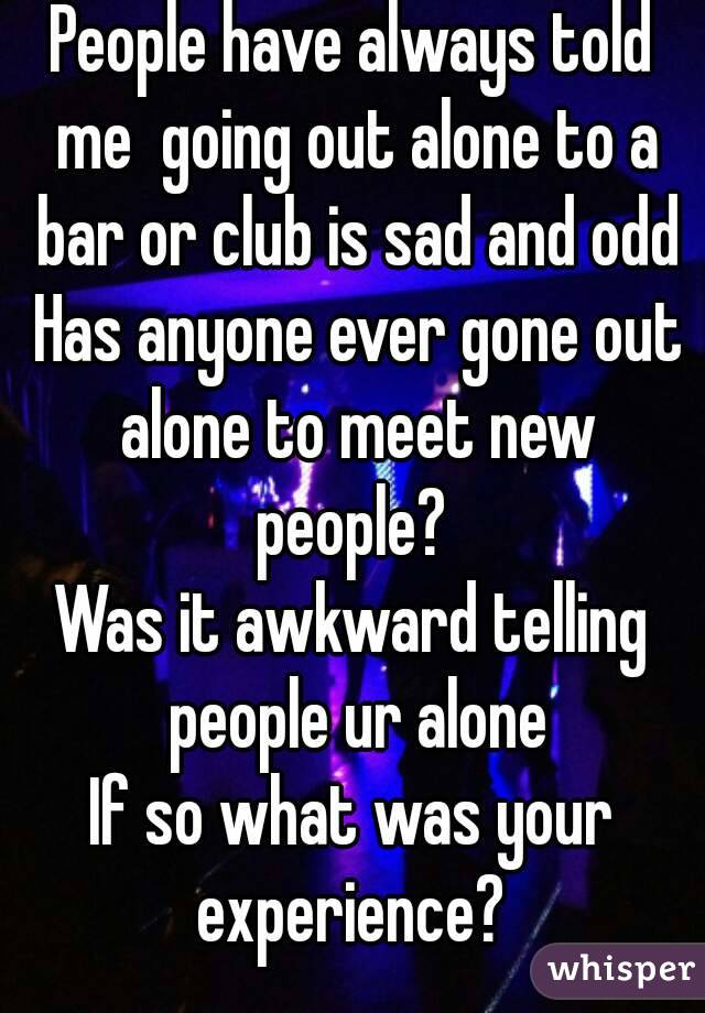 going to a club alone