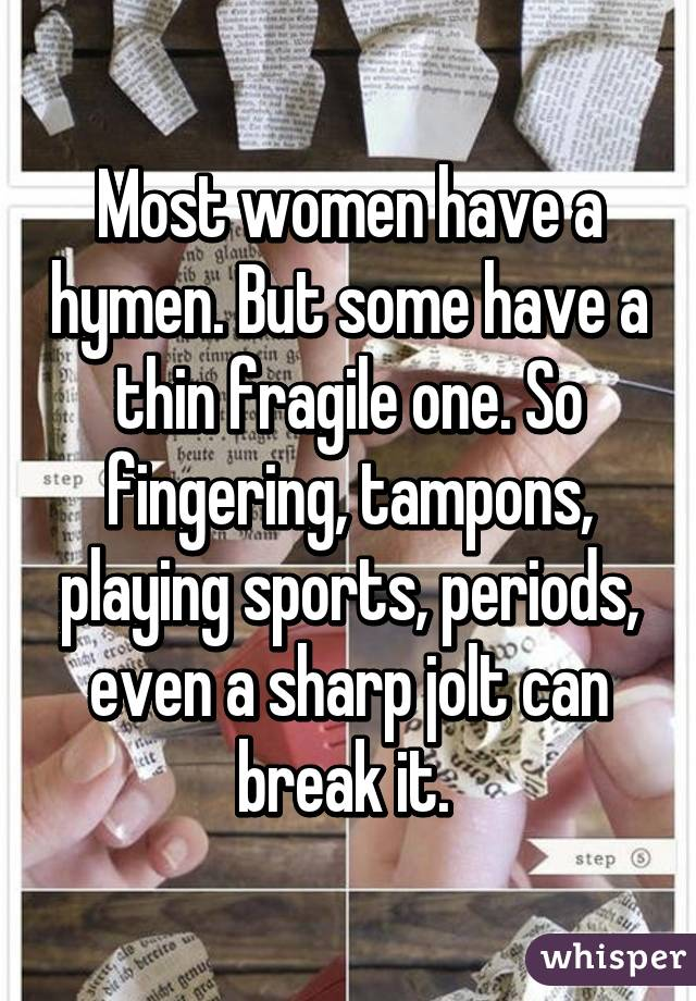 Most Women Have A Hymen But Some Have A Thin Fragile One So