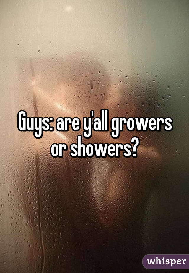 Growers and showers pics