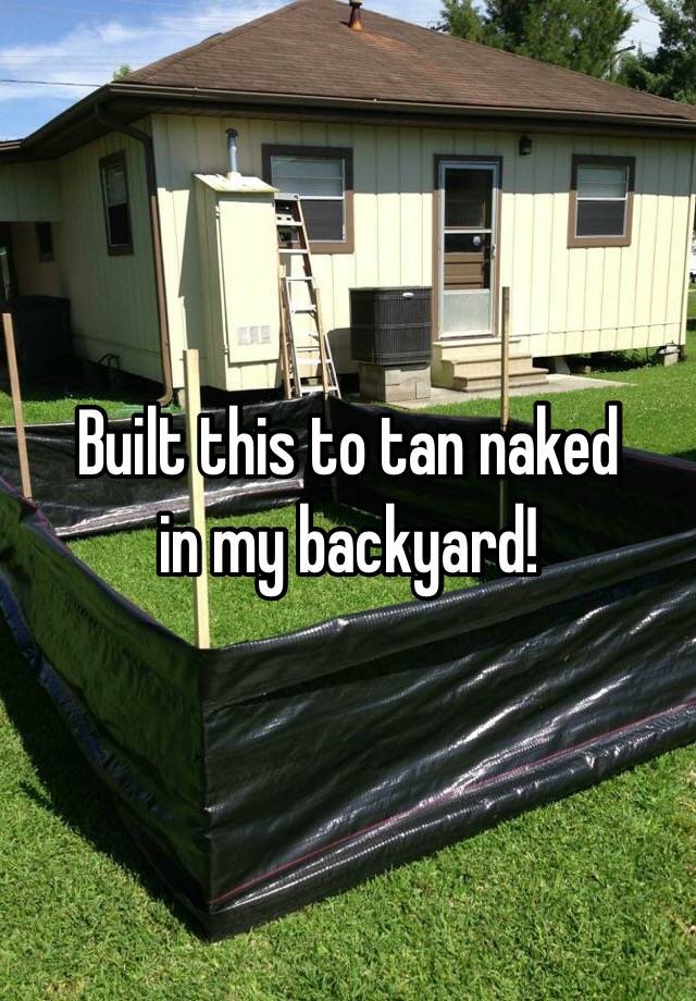 Built this to tan naked in my backyard!