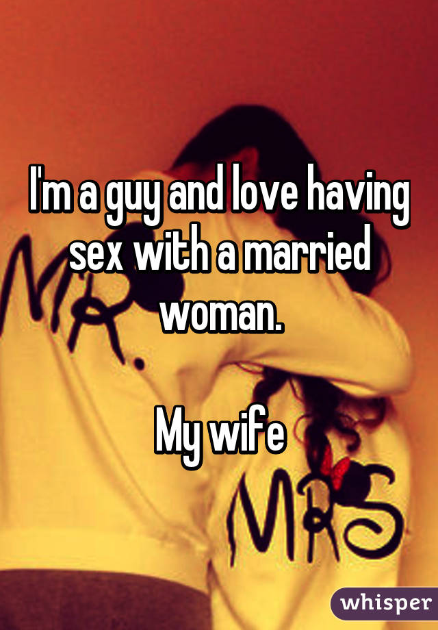 I love having sex with my wife